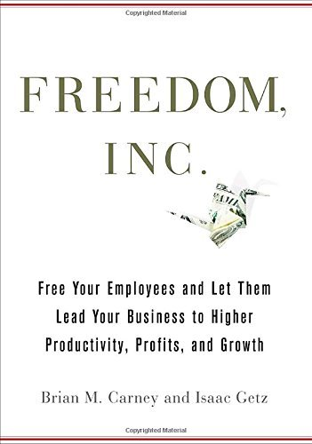 Freedom, Inc.: Free Your Employees and Let Them Lead Your Business to Higher Productivity, Profits, and Growth by Brian M. Carney (2009-10-13)