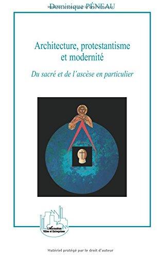 Architecture, protestantisme et modernité : Du sacré et de l'ascèse en particulier