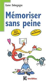 Mémoriser sans peine ...avec le Mind Mapping : et toutes les astuces pour muscler et donner de bons appuis à votre mémoire (Epanouissement) par [Delengaigne, Xavier]