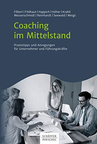 Coaching im Mittelstand: Praxistipps und Anregungen für Coaches, Unternehmer und Führungskräfte