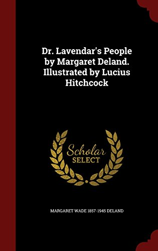 Dr. Lavendar's People by Margaret Deland. Illustrated by Lucius Hitchcock