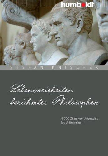 Lebensweisheiten Berühmter Philosophen 4000 Zitate Von Aristoteles Bis Wittgenstein Humboldt Information Wissen