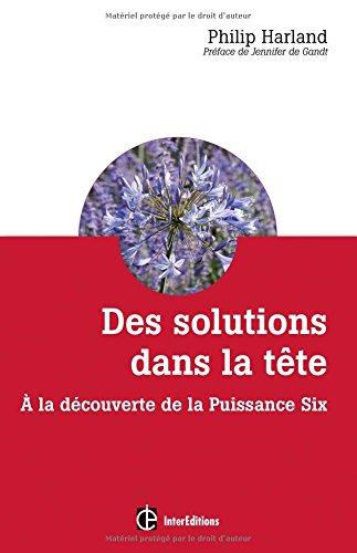 Des solutions dans la tête: À la découverte de la Puissance Six (Développement personnel et accompagnement) por Philip Harland