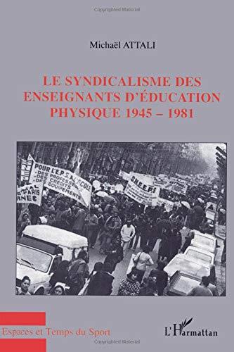 Le syndicalisme des enseignants d'éducation physique 1945-1981 par Michaël Attali