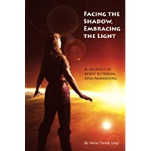 Facing the Shadow, Embracing the Light: A Journey of Spirit Retrieval and Awakening