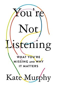 You're Not Listening: What You're Missing and Why It Matters (English Edition) van [Murphy, Kate]