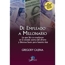 De empleado a millonario: Lo que no te enseñaron en la escuela acerca del dinero y deberías saber para hacerte rico