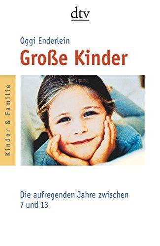 Große Kinder: Die aufregenden Jahre zwischen 7 und 13 -