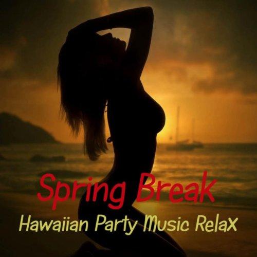 Spring Break Hawaiian Party Music Relax: Tropical Party Music, Luau Spring Break Fashion Songs