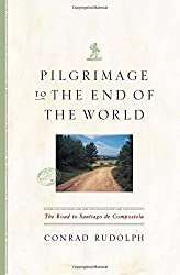 Pilgrimage to the End of the World: The Road to Santiago de Compostela (Culture Trails: Adventures in Travel)
