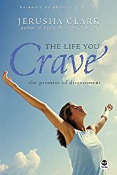 The Life You Crave: The Promise of Discernment by Jerusha Clark (2008-02-25)