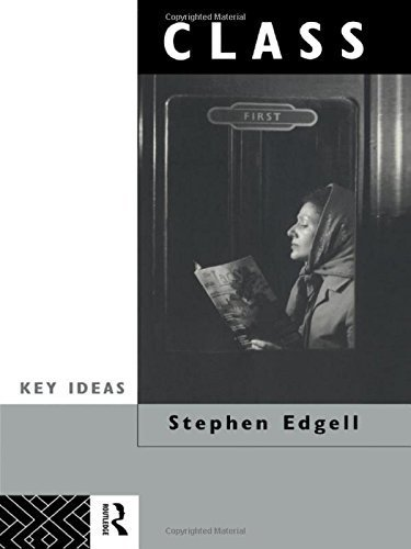 Class: Key Concept in Sociology (Key Ideas) by Stephen Edgell (1993-10-22)