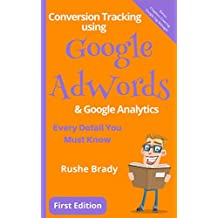 Conversion Tracking using Google AdWords & Google Analytics: Every Detail You Must Know (English Edition)
