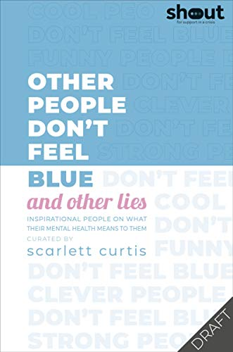 It\'s Not OK to Feel Blue (and other lies): Inspirational people open up about their mental health