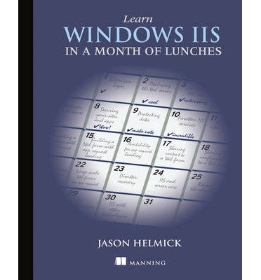 [(Learn Windows IIS in a Month of Lunches )] [Author: Jason Helmick] [Mar-2014]