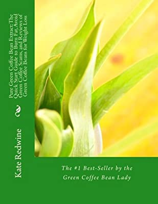Pure Green Coffee Bean Extract: The Quick Start Guide to Burn Fat, Avoid Green Coffee Scams, and Reviews of Green Coffee Beans for Weight Loss from CreateSpace Independent Publishing Platform