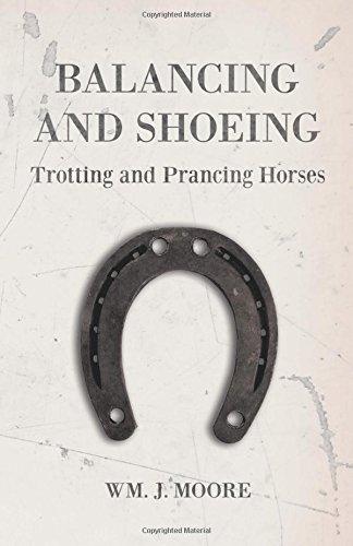 Balancing and Shoeing Trotting and Prancing Horses por Wm. J. Moore