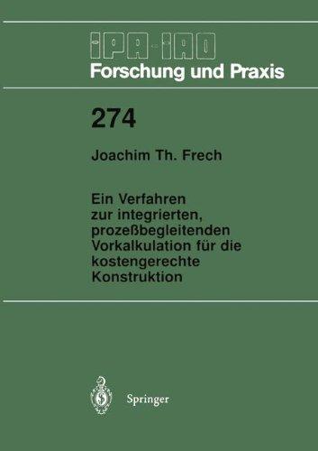 Ein Verfahren zur integrierten, prozeßbegleitenden Vorkalkulation für die kostengerechte Konstruktion (IPA-IAO - Forschung und Praxis, Band 274)