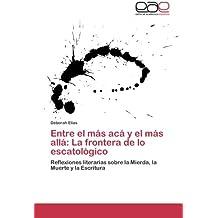 Entre El Mas ACA y El Mas Alla: La Frontera de Lo Escatologico