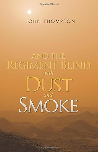 And the Regiment Blind with Dust and Smoke by John Thompson (2014-06-26)