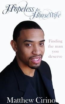 Hopeless to Housewife: Finding the man you deserve (English Edition) di [Cirino, Matthew]