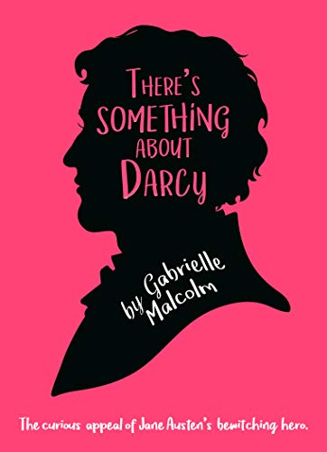 There's Something About Darcy: The curious appeal of Jane Austen's bewitching hero (English Edition)
