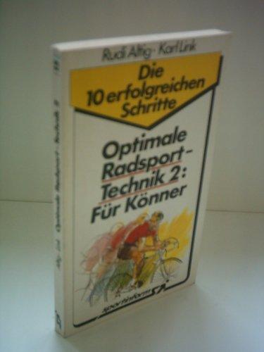 Rudi Altig: Die 10 erfolgreichen Schritte - Optimale Radsport-Technik 2: Für Könner