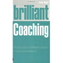Brilliant Coaching: How to be a brilliant coach in your workplace by Julie Starr (2008-10-16)