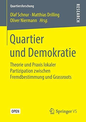 Quartier und Demokratie: Theorie und Praxis lokaler Partizipation zwischen Fremdbestimmung und Grassroots (Quartiersforschung)