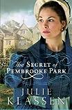 download ebook [(the secret of pembrooke park)] [by (author) julie klassen] published on (march, 2015) pdf epub