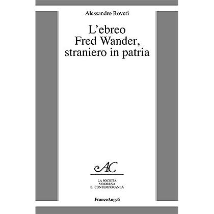 L'ebreo Fred Wander, Straniero In Patria (La Società Moderna E Contemp. Anal.contr.)