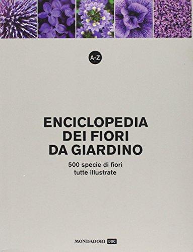A-Z. Enciclopedia dei fiori da giardino. 500 specie di fiori, tutte illustrate. Ediz. illustrata
