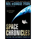 [(Space Chronicles: Facing the Ultimate Frontier)] [Author: Neil Degrasse Tyson] published on (April, 2013)