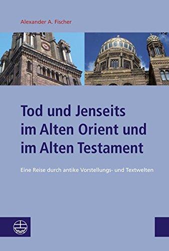 Tod und Jenseits im Alten Orient und im Alten Testament: Eine Reise durch antike Vorstellungs- und Textwelten (Studien zu Kirche und Israel (SKI), Band 7)