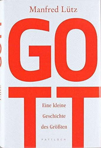 Gott: Eine kleine Geschichte des Größten von Dr. Manfred Lütz (21. September 2007) Gebundene Ausgabe
