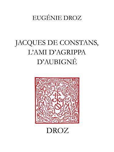 Couverture du livre Jacques de Constans, l'ami d'Agrippa d'Aubigné: Contribution à l'étude de la poésie protestante