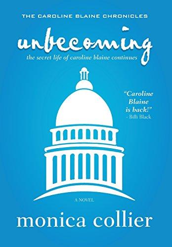 Unbecoming: The Secret Life of Caroline Blaine Continues (Caroline Blaine Chronicles, Band 2)
