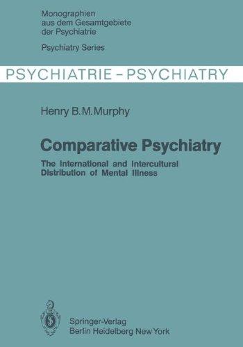 Comparative Psychiatry: The International and Intercultural Distribution of Mental Illness (Monographien aus dem Gesamtgebiete der Psychiatrie, Band 28)