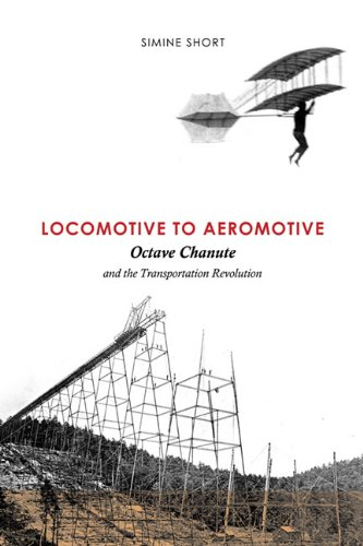 Locomotive to Aeromotive: Octave Chanute and the Transportation Revolution