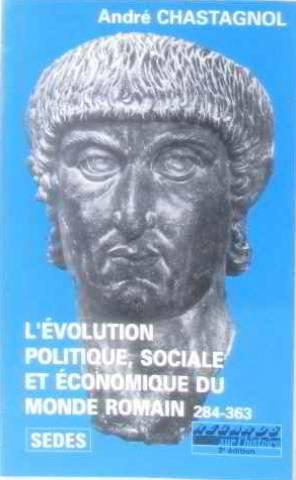 L'Evolution politique, sociale et économique du monde romain, de Dioclétien à Julien, 284-363