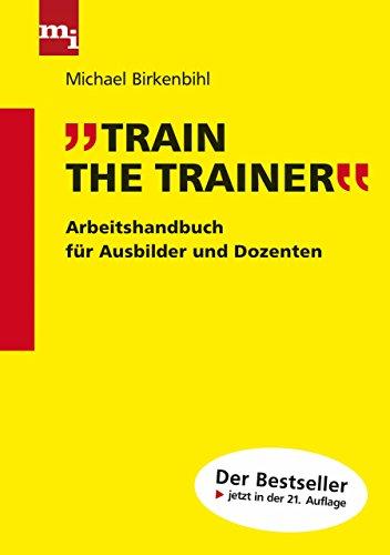 Train the Trainer: Arbeitshandbuch für Ausbilder und Dozenten
