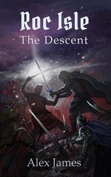 Roc Isle: The Descent by [James, Alex]