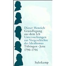 Grundlegung aus dem Ich: Untersuchungen zur Vorgeschichte des Idealismus. Tübingen - Jena 1790-1794 (2 Bände im Schuber)