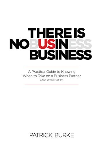 There Is No Us in Business, a Practical Guide to Knowing When to Take on a Business Partner (and When Not To)