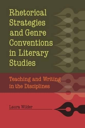 Rhetorical Strategies and Genre Conventions in Literary Studies: Teaching and Writing in the Discipl