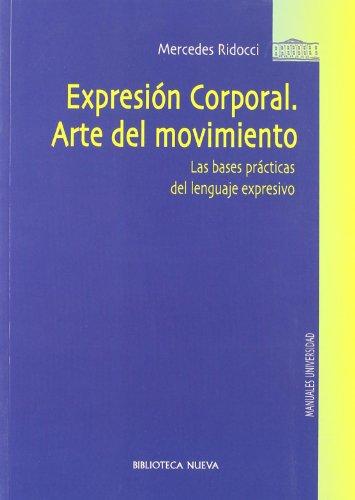 Expresión corporal. Arte del movimiento: Las bases prácticas del lenguaje expresivo (Manuales Universidad)