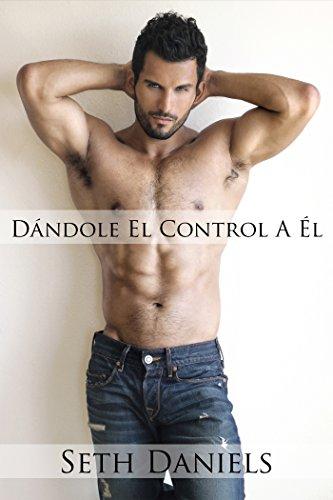 Dándole El Control A Él: Una Fantasía Erótica por Seth Daniels