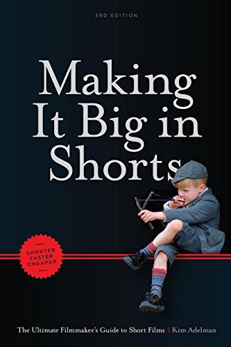 Making It Big in Shorts: Faster, Better, Cheaper: The Ultimate Filmmaker's Guide to Short Films por Kim Adelman