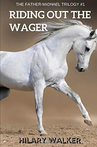 Riding Out the Wager: The Story of a Damaged Horse & His Soldier (The Father Michael Trilogy) por Hilary Walker