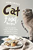 Homemade Cat Food Recipes: Enjoy this Collection of Easy-to-Prepare Healthy and Tasty Raw Cooked Cat Food Treat Recipes!